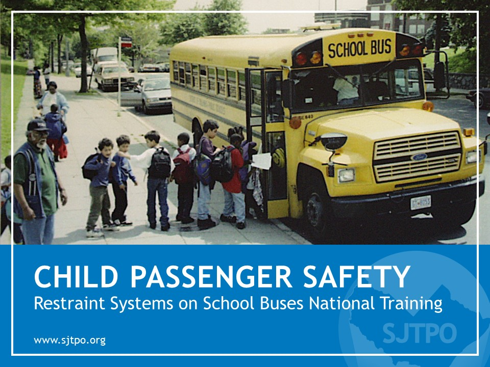 Child Passenger Safety – Restraint Systems on School Buses National Training